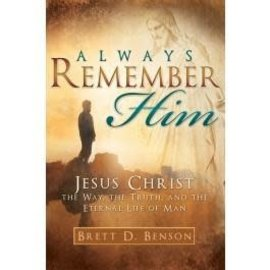 Cedar Fort Publishing Always Remember Him, Jesus Christ, The Way, The Truth, And The Eternal Life of Man
