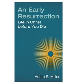 An Early Resurrection Life in Christ before You Die by Adam S. Miller