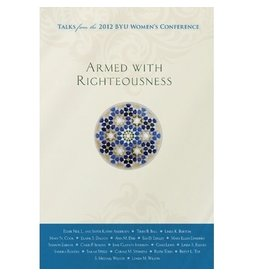 Armed with Righteousness: Talks from the 2012 BYU Women's Conference, Compilation