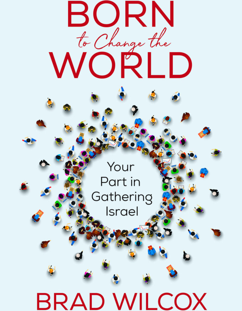 BORN TO CHANGE THE WORLD YOUR PART IN GATHERING ISRAEL