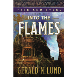 Deseret Book Company (DB) Fire and Steel, Vol. 6: Into the Flames