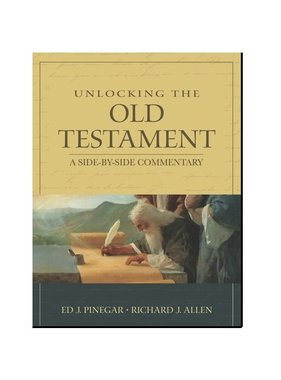 Unlocking the Old Testament: A Side-by-Side Commentary, Ed Pinegar and Richard Allen