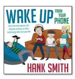 Wake Up from Your Phone, Hank Smith