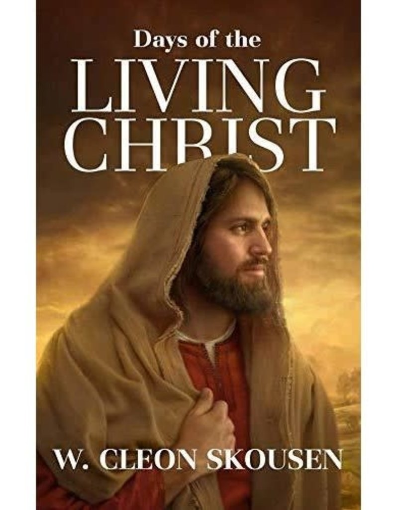 Days of the Living Christ by W. Cleon Skousen