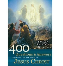 400 Questions and Answers about the Life and Times of Jesus Christ, Susan Easton Black