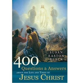 Covenant Communications 400 Questions and Answers about the Life and Times of Jesus Christ, Susan Easton Black