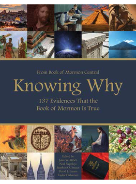 Knowing Why, Book of Mormon Central 137 Evidences