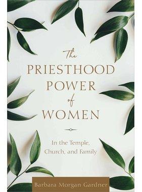 BACK IN MID DECEMBER The Priesthood Power of Women byBarbara Morgan Gardner