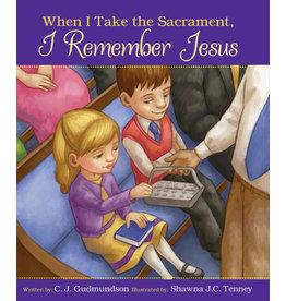 When I Take the Sacrament, I Remember Jesus, Board Book, C.J. Gudmundson and Shawna J.C. Tenney