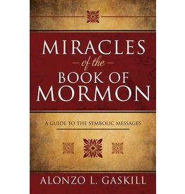 Miracles of the Book of Mormon A Guide to the Symbolic Messages by Alonzo L. Gaskill