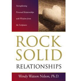 Rock Solid Relationships: Strengthening Personal Relationships with Wisdom from the Scriptures by Wendy Watson Nelson