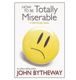 How to Be Totally Miserable: A Self-Hinder Book, Bytheway