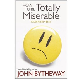 Deseret Book Company (DB) How to Be Totally Miserable: A Self-Hinder Book, Bytheway