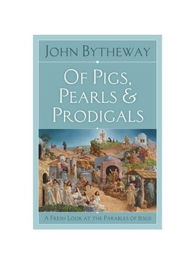 Of Pigs, Pearls, and Prodigals: A Fresh look at the Parables of Jesus, Bytheway