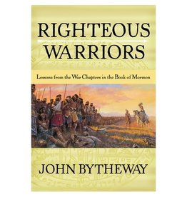 Righteous Warriors: Lessons from the War Chapters in the Book of Mormon, Bytheway