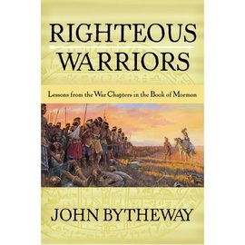 Deseret Book Company (DB) Righteous Warriors: Lessons from the War Chapters in the Book of Mormon, Bytheway