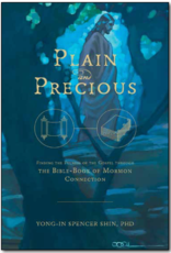 Plain and Precious: Finding the Fulness of the Gospel Through the Bible - Book of Mormon Connection