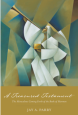 A Treasured Testament The Miraculous Coming Forth of the Book of Mormon by Jay A. Parry