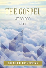 The Gospel at 30,000 Feet by Dieter F. Uchtdorf