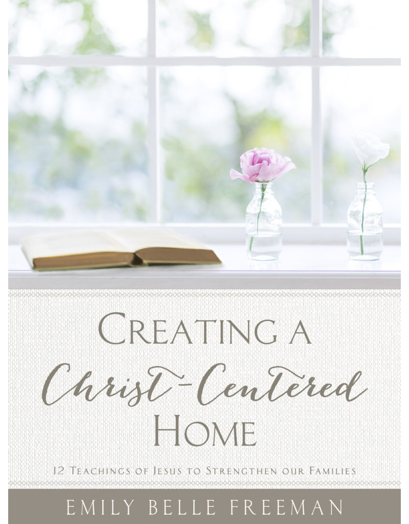 Creating a Christ-Centered Home (Revised Edition) by Emily Belle Freeman