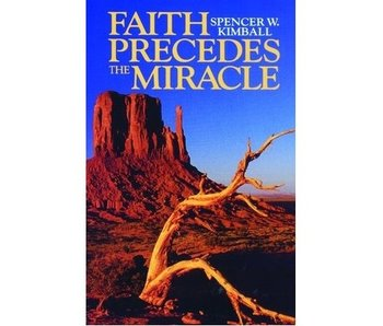 Faith Precedes the Miracle by Spencer W. Kimball.