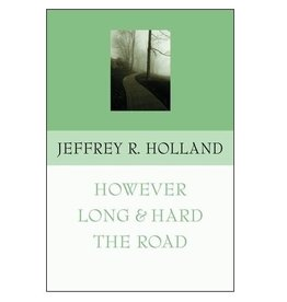 However Long and Hard the Road. By Jeffrey R. Holland