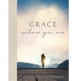 Grace Where You Are by Emily Belle Freeman