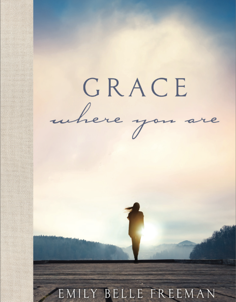 PRE ORDER MARCH DELIVERY Grace Where You Are by Emily Belle Freeman