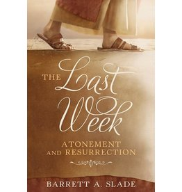 The Last Week: Atonement and Resurrection Author: Barrett Slade
