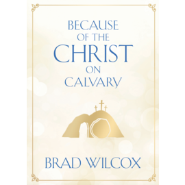 Deseret Book Company (DB) Because of the Christ on Calvary by Brad Wilcox