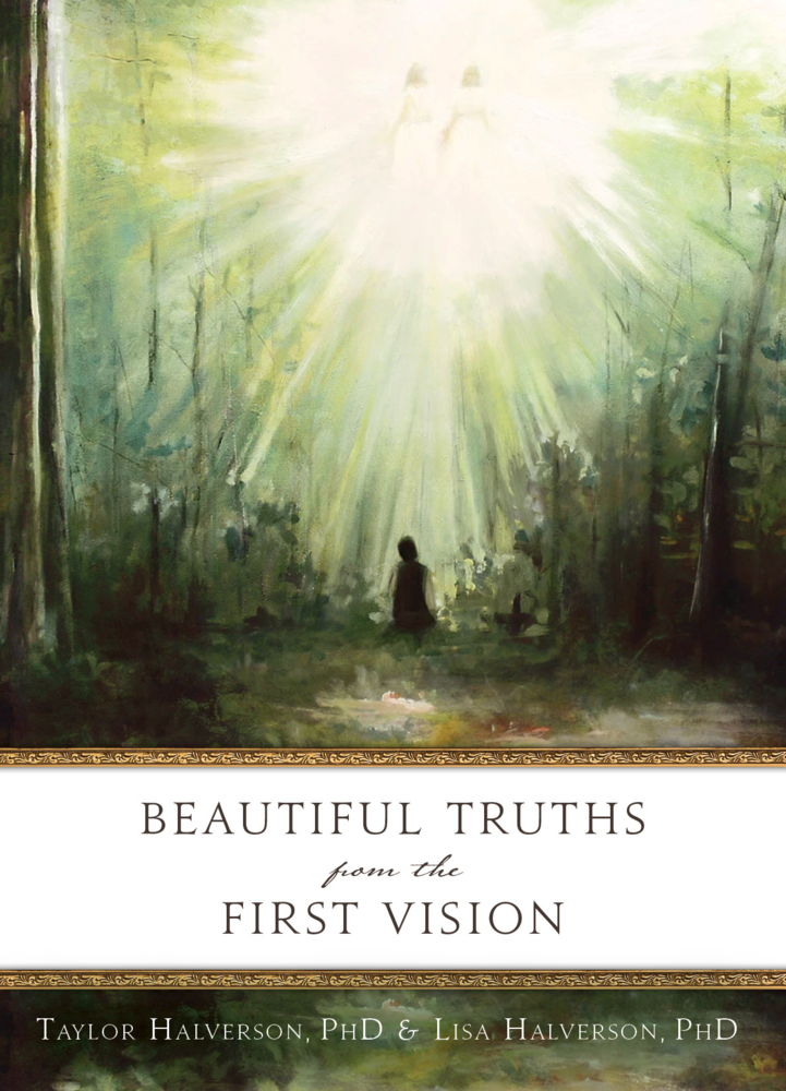 Beautiful Truths from the First Vision by Taylor Halverson