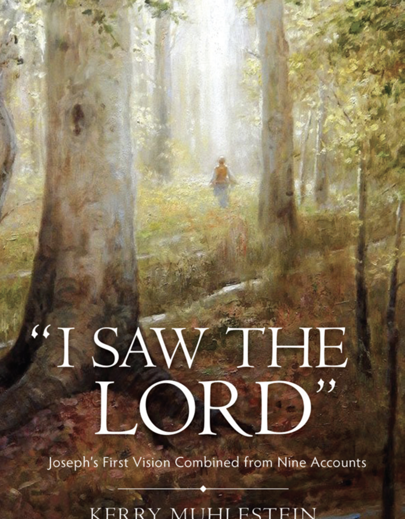 I Saw the Lord: Joseph's First Vision Combined from Nine Accounts by Kerry Muhlestein