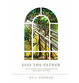 God the Father: Our Loving and Compassionate Heavenly Father by Ed J. Pinegar