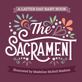Latter Day Baby The Sacrament (Latter Day Baby board book)