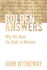 Golden Answers, Why We Need The Book Of Mormon by John Bytheway Paperback (Pre Order for Delivery End of May)