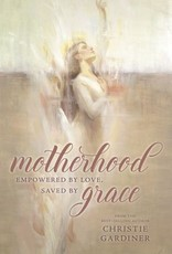 Motherhood Empowered by love, saved by Grace by Christine Gardiner