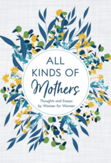 All Kinds of Mothers Thoughts and Essays by Women for Women