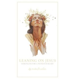 Leaning on Jesus Strength for a Woman's Heart by Michelle Wilson