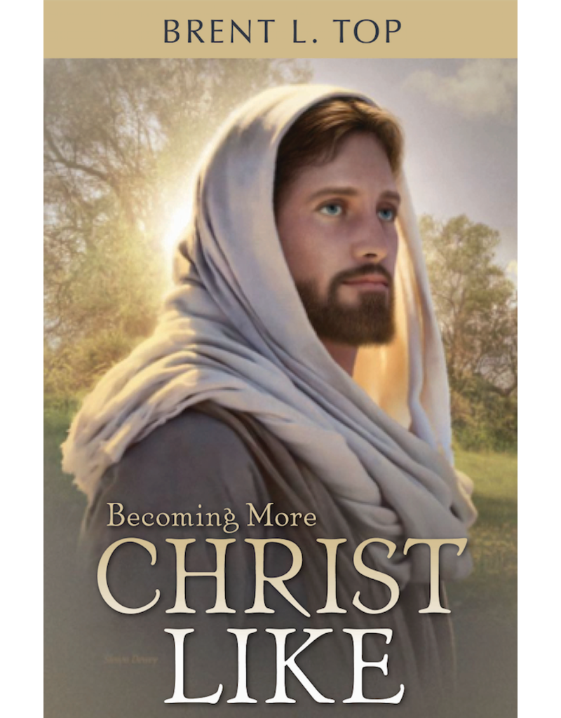 Becoming More Christlike by Brent L. Top