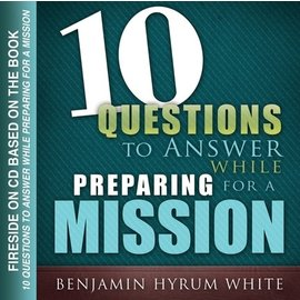 Cedar Fort Publishing 10 questions to answer while preparing for a mission. Talk on CD