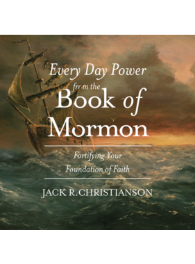 Every Day Power from the Book of Mormon. Jack R. Christianson