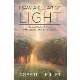 Deseret Book Company (DB) I Saw a Pillar of Light Sacred Saving Truths From Joseph Smith's First Vision by Robert L. Millet