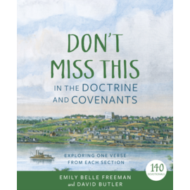 Deseret Book Company (DB) PRE ORDER DELIVERY EARLY DECEMBER  Don't Miss This in the Doctrine and Covenants Exploring One Verse From Each Section by Emily Belle Freeman, David Butler