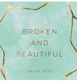 Broken and Beautiful by Calee Reed