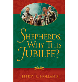 Shepherds, Why This Jubilee? by Jeffrey R. Holland