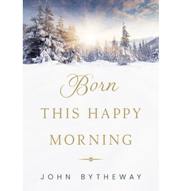 Deseret Book Compant (DB) Born This Happy Morning by John Bytheway