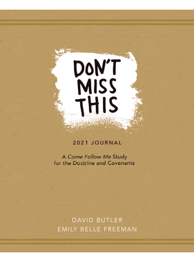 2021 Don't Miss This Journal A Come Follow Me Study for the Doctrine & Covenants