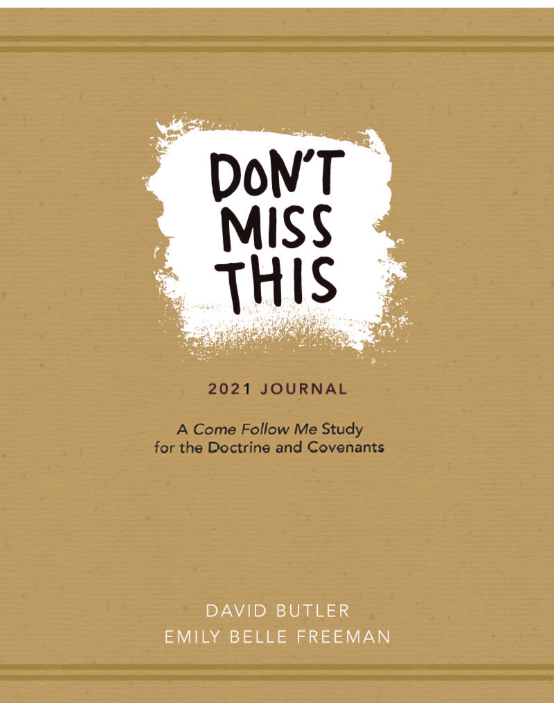 DELIVERY JANUARY 2021 Don't Miss This Journal A Come Follow Me Study for the Doctrine & Covenants