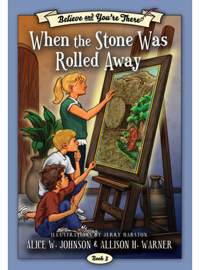 Believe and You're There, Book 3: When the Stone was Rolled Away,  Johnson/Warner/Harston