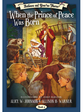 Believe and You're There, Book 4: When the Prince of Peace Was Born, Johnson/Warner